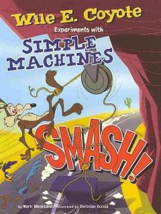 : Wile E. Coyote Experiments With Simple Machines (Wile E. Fiction Books For Kids, Destination Imagination, Popular Cartoons, New Children's Books, Simple Machines, Elementary Science, Science Books, Physical Science, Nonfiction Books
