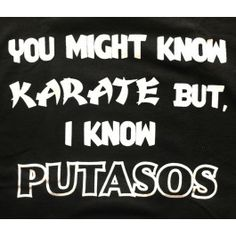 Karate Putasos T-Shirt. So Mexican Store. Funny Mexican t shirts for men women and children! Funny Mexican Quotes, Mexican Memes, Funny Quotes, Funny Memes, Mexican Funny, Mexican Stuff, Qoutes, Latinas Quotes, Mexicans Be Like