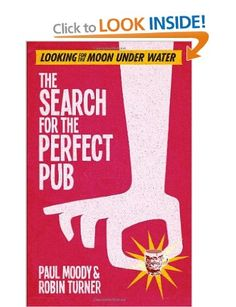 The Search for the Perfect Pub: Looking For the Moon Under Water: Amazon.co.uk: Paul Moody, Robin Turner: Books