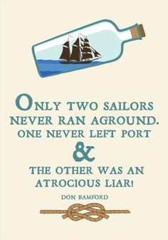 Only two #sailors never ran aground. One never left port and the other was an atrocious liar!