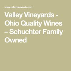 Valley Vineyards - Ohio Quality Wines – Schuchter Family Owned