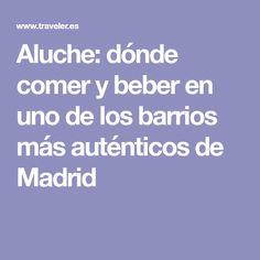 Aluche: dónde comer y beber en uno de los barrios más auténticos de Madrid