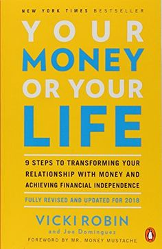 Your Money Or Your Life: 9 steps to transforming your relationship with money and achieving financial independence: Vicki Robin and Joe Dominguez, foreword by Mr Money Mustache (paperback) (ad)