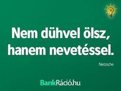 Nem dühvel ölsz, hanem nevetéssel. - Nietzsche, www.bankracio.hu idézet Witty Quotes, Funny Quotes, Inspirational Quotes, Life Is Beautiful, Einstein, Quotations, Poems, Wisdom, Motivation