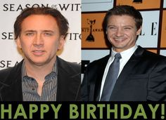 Wishing the awesome Nicolas_Cage and Jeremy Renner a very Happy Birthday!