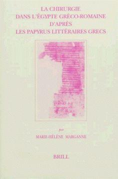 La chirurgie dans l'Egypte gréco-romaine d'après les papyrus littéraires grecs / par Marie-Hélène Marganne Publicación Leiden ; Boston : Brill, 1998