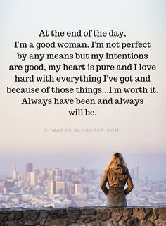 A Good Woman Quote Collection quotes about life women quotes at the end of the day im a A Good Woman Quote. Here is A Good Woman Quote Collection for you. A Good Woman Quote a good woman will never force a man to realize that she is a. Good Heart Quotes, Good Woman Quotes, Great Quotes, Being A Woman Quotes, Im Me Quotes, Not Perfect Quotes, Im Beautiful Quotes, Hard Love Quotes, End Of Life Quotes