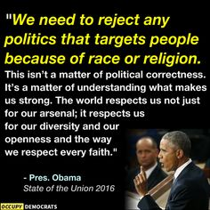 """""""We need to reject any politics that targets people because of race or religion..."""" Pres. Barrack Obama.  -- That's a tough one for the GOP since their entire platform is based on belittling, subjugating and criminalizing anyone who is not a Conservative WASP."""