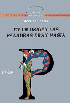 En un origen las palabras eran magia / Steve de Shazer ; [traducción, Alcira Bixio].-- Barcelona : Gedisa, 1999.