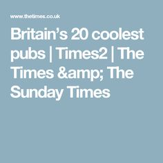 Britain's 20 coolest pubs | Times2 | The Times & The Sunday Times