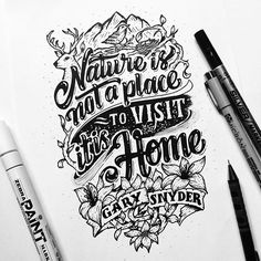 Nature is not a place to visit, it is Home ~ Gary Snyder. ~ Sunday afternoon arm stretching. #handlettering #lettering #typography #sketch #goodtype