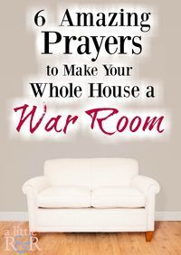 Make your whole house into a war room with these 6 amazing prayers!