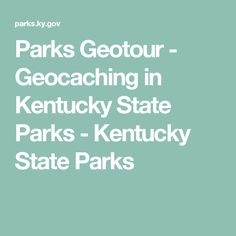 Parks Geotour - Geocaching in Kentucky State Parks - Kentucky State Parks