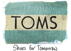 TOMS♥ The Shoes for Tomorrow! One for One, you buy a pair and a deserving person in need will get a pair as well:) These have got to be some of the most comfortable shoes! I love my TOMS!