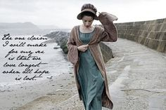 """""""The one claim I will make for my sex is that we love longest when all hope is lost. """" ~Jane Austen, Persuasion."""