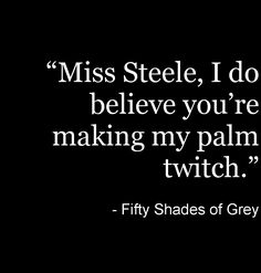 Fifty Shades of Grey - E L James #FiftyShades @50ShadesSource www.facebook.com/ FiftyShadesSource