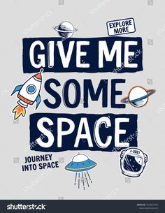 Give me some space slogan graphic, with space theme vector illustrations. For t-shirt print and other uses: compre este vector en Shutterstock y encuentre otras imágenes.