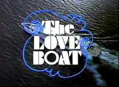 The Love boat...  loved watching the love  boat  and then  fantasy island.....