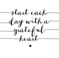 Start each day with a grateful heart | Words to live by | Quotes
