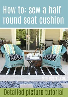 Spruce up the chair cushions ----- How to: sew a half-round seat cushion cover for outdoor chairs
