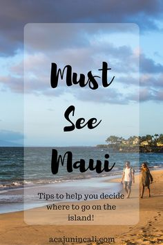 Must See #Maui! The essential tips to help you decide where to go on the #Hawaiian island of Maui via /acajunincali/