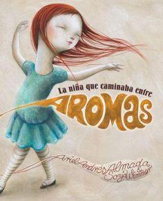 5-7 AÑOS. La niña que caminaba entre aromas / Ariel Andrés Almada. Ana no puede ver, pero sabe hacer cosas muy especiales… Un precioso cuento sobre cómo todos podemos transformar nuestras debilidades en fortalezas.