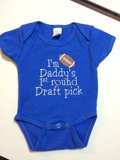 I'm Daddy's 1st round draft pick onesie by SugarStitchesDesigns on Etsy https://www.etsy.com/listing/226123939/im-daddys-1st-round-draft-pick-onesie