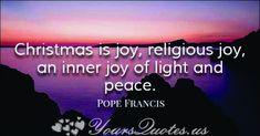 """""""Christmas is joy, religious joy, an inner joy of light and peace."""""""