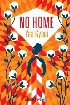 Découvrez No Home de Yaa Gyasi sur Booknode, la communauté du livre