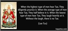Taoism quotes | When the highest type of men hear Tao, They diligently practice it ...