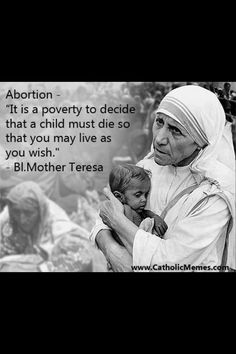 "People like to quote Mother Teresa when it comes to being judgmental but they also need to keep her philosophies in mind when it comes to abortion. She was the ultimate pro-life poster-""child"""