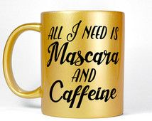 All I Need Is Mascara And Caffeine Girly Mug, Unique Coffee Mug, Coffee and Mascara Cup, Hairstylist Gift, Gold Home Office Desk Accessories