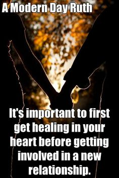 A Modern Day Ruth It's important to first get healing in your heart before getting involved in a new relationship. (courtesy of @Pinstamatic http://pinstamatic.com)