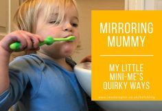 Mirroring Mummy – My little mini-me's quirky ways