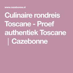 Culinaire rondreis Toscane - Proef authentiek Toscane │Cazebonne
