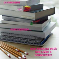 Lu Concursos: CONCURSEIRO... SUA ESCOLHA DEVE SER LIVRE E CONSCI...