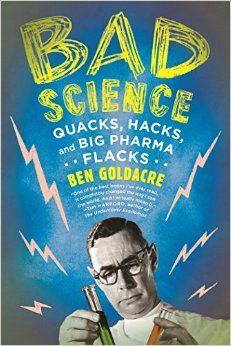 Bad Science: Quacks, Hacks, and Big Pharma Flacks: Ben Goldacre: 9780865479180: Amazon.com: Books