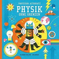 Professor Astrokatz: Physik ohne Grenzen von Dominic Wall... https://www.amazon.de/dp/331410362X/ref=cm_sw_r_pi_dp_CZsDxbRH3H9E4