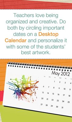 Teachers love being organized and creative. Do both by circling important dates on a Desktop Calendar and personalize it with some of the students'  best artwork.