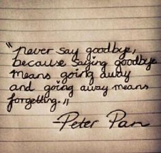 """""""never say goodbye, because goodbye means going away, and going away means forgetting""""- Peter Pan Teen Quotes, Cute Quotes, Words Quotes, Great Quotes, Quotes To Live By, Funny Quotes, Inspirational Quotes, Sayings, Clever Quotes"""