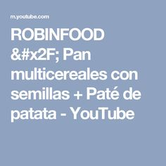 ROBINFOOD / Pan multicereales con semillas + Paté de patata - YouTube