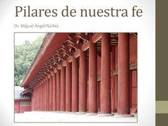 Pilares de nuestra fe by Miguel Angel Nunez via slideshare