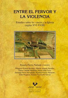 Entre el fervor y la violencia : estudios sobre los vascos y la Iglesia (siglos XVI-XVIII), D.L. 2015 http://absysnetweb.bbtk.ull.es/cgi-bin/abnetopac01?TITN=534429