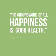 "#HealthQuote: ""The groundwork of all happiness is good health"
