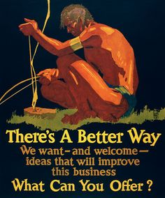 There's a better way. We want - and welcome - ideas that will improve this business What can you offer? This motivational poster shows a man starting a fire in the wildreness. Illustrated by Willard Frederic Elmes, 1929. Prints from $15.