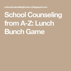 School Counseling from A-Z: Lunch Bunch Game