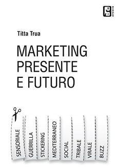 Marketing presente e futuro: Guerrilla,virale, stickering, tribale, social e tutto l'universo del  marketing online, http://www.amazon.it/dp/B00ONDQD4C/ref=cm_sw_r_pi_awdl_uTisub1CQ69NH