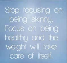 It's not about being skinny, it's about being healthy.