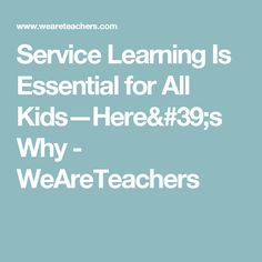 Service Learning Is Essential for All Kids—Here's Why - WeAreTeachers