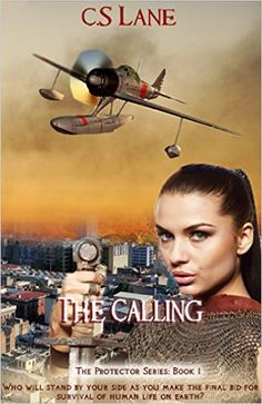 Amazon.com: The Calling: Who will stand by your side as you make the final bid for survival of human life on Earth? (The Protector Series Book 1) eBook: C. S. Lane: Kindle Store